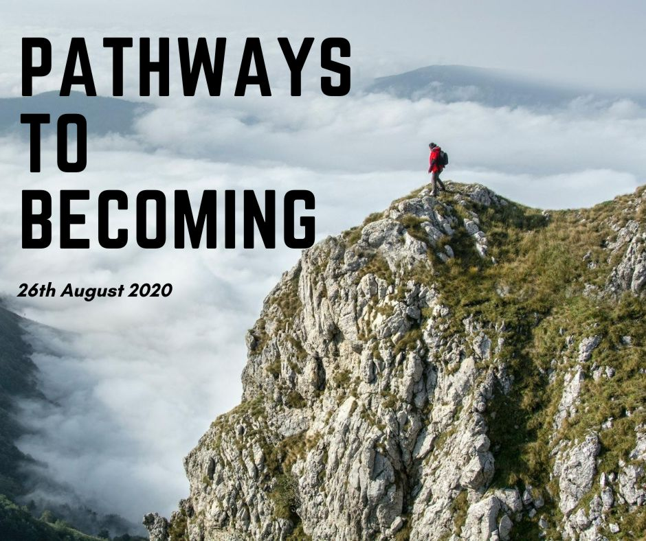 Pathways To Becoming 26th August 2020